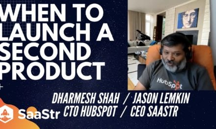 SaaStr Podcast #384: How, When and Why to Launch a Second Product:  A Deep Dive with Dharmesh Shah, CTO Hubspot